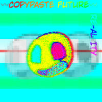 COPYPASTE FUTURE (OUT NOW!!)