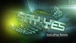Say Yes - JoeLaPop Remix