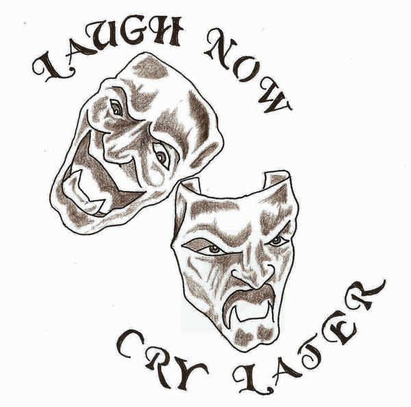 Laugh Now Cry Later by ~TheLob on deviantART