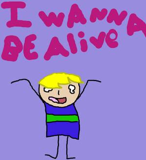 I Wanna Be Alive