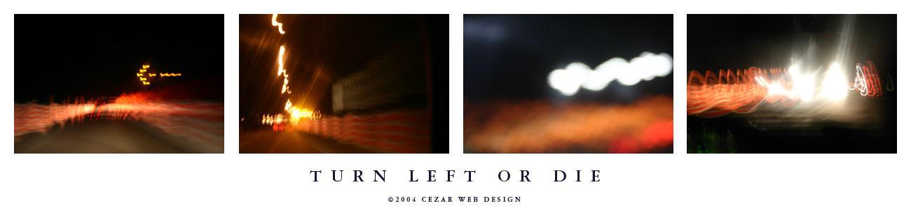 Turn Left Or Die by cezars