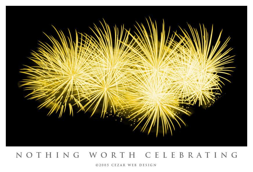 Nothing Worth Celebrating by cezars