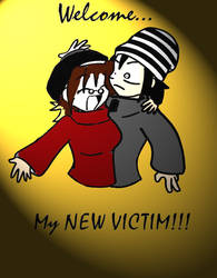 WELCOME MY NEW VICTIM by DarkestCorner