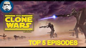 Top 5 Star Wars The CLONE WARS Episodes