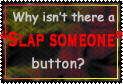 I wanna slap someone by World-Hero21