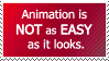 Animation Is NOT Easy by World-Hero21