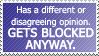 Stupid Block Reason #5: UR OPINION IS HORRIBLE. by World-Hero21