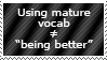 So sounding mature is a bad thing now?