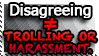 Pls learn what trolling and harassment mean.