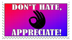''Don't Hate, Appreciate'' Stamp by CCB-18