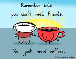 You Just Need Coffee by sebreg
