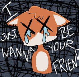 i just wanna be your friend