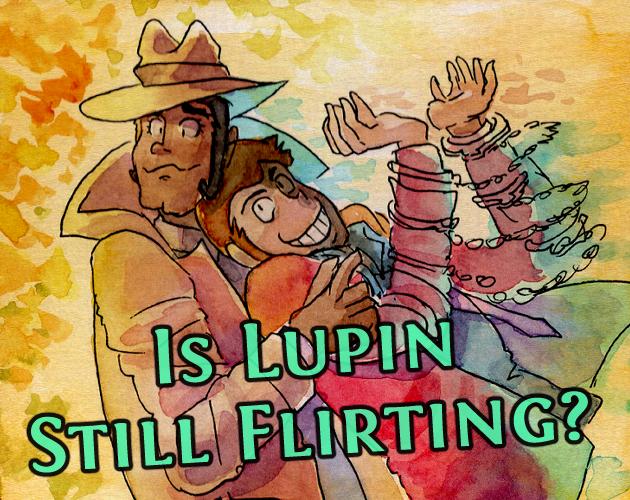 Is Lupin Still Flirting- DEMO
