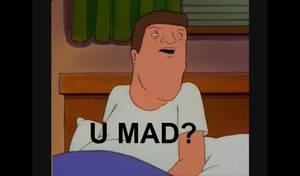 Hank Hill U Mad?
