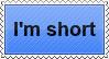 I'm Short Stamp v2 by Pyroglifix