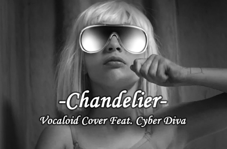 Vocaloid Cover] Chandelier[Cyber Diva] by ryan-kun12 on DeviantArt