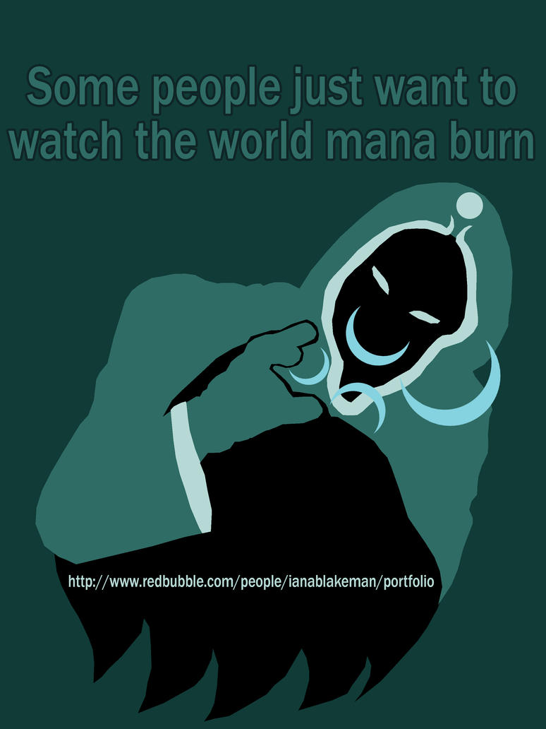Some people just want to watch the world Mana Burn by IanABlakeman