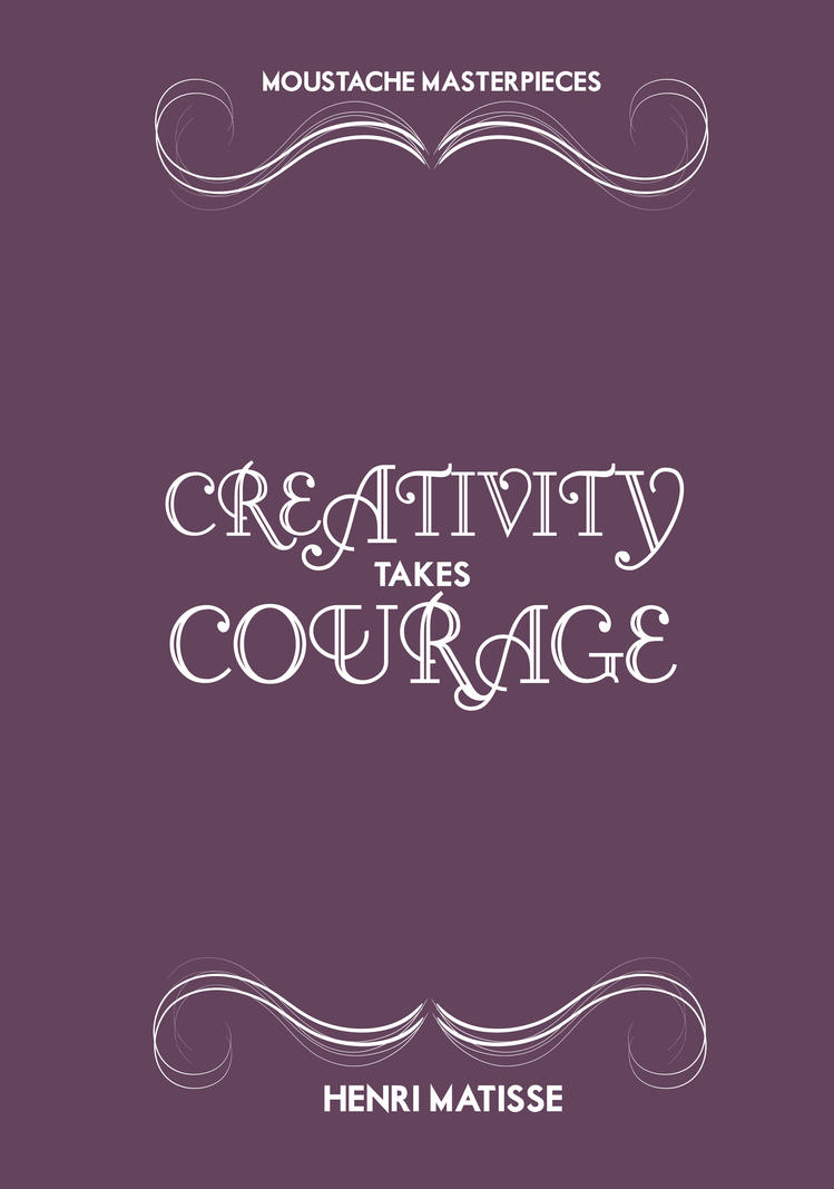 Creativity takes Courage by UntamedUnwanted