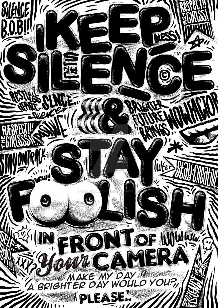 KEEP SILENCE and STAY FOOLISH by chekovskie1980