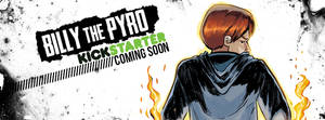Billy the Pyro Kickstarter Coming Soon by burthefly