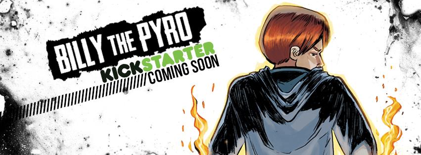 Billy the Pyro Kickstarter Coming Soon by burthefly