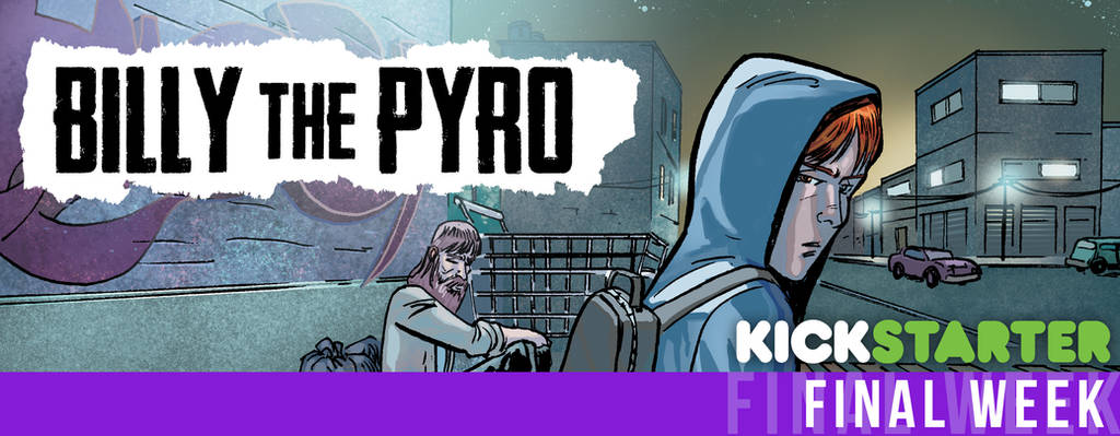 Billy the Pyro Kickstarter - Final Week! by burthefly