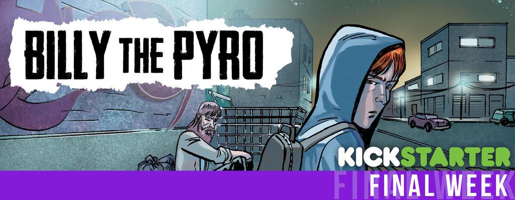 Billy the Pyro Kickstarter - Final Week! by burthefly