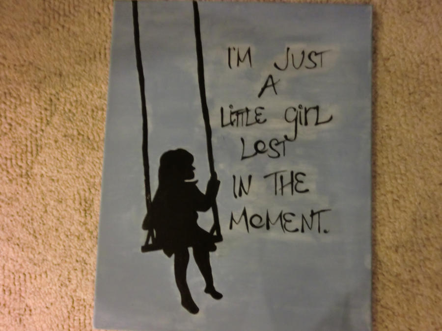 I'm Just A Little Girl Lost in the Moment by BeautifulDisast3r on ...