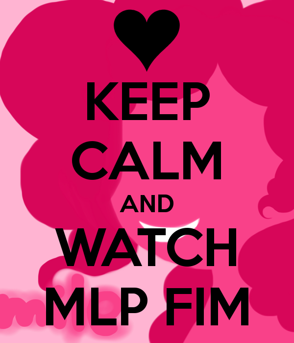 keep calm and watch mlp fim yay by ferzyppgd on