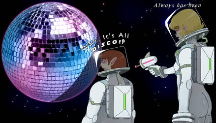 It's All Disco? by DukeWaxeye