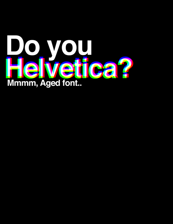 Do you Helvetica? by aanoi