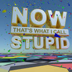 Reaction image: Now That's What I Call Stupid!