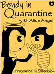 Bendy in Quarantine with Alice Angel