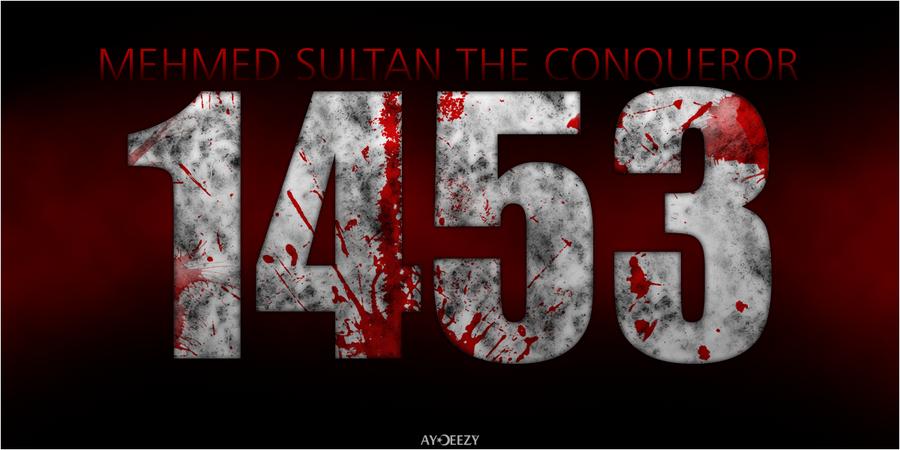 AY Deezy™ Fatih_Sultan_Mehmed_1453_by_AYDeezy