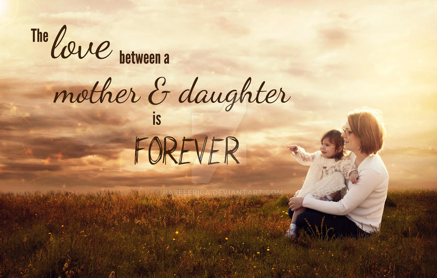 The Love Between A Mother And Daughter Is Forever By Pareeerica On