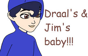 Draal's and Jim's baby