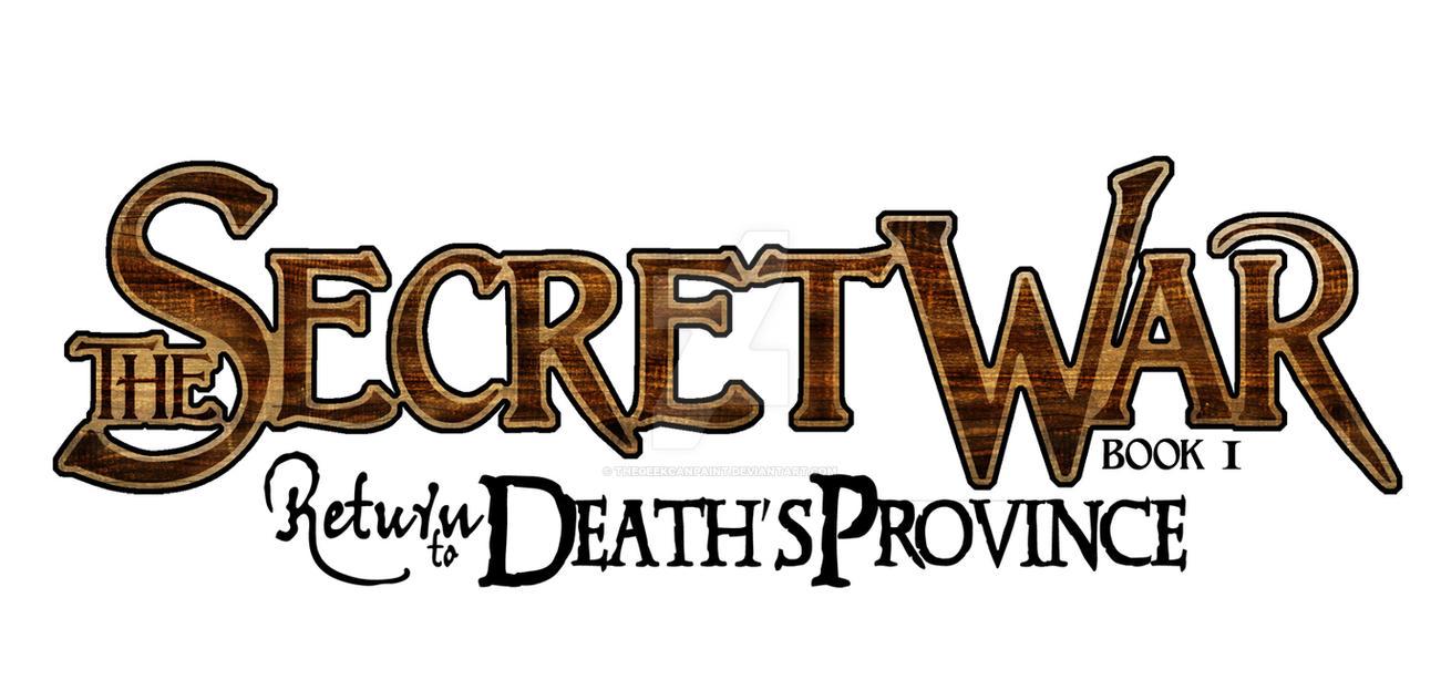 Secret War Book 1: Return to Death's Province LOGO by TheGeekCanPaint