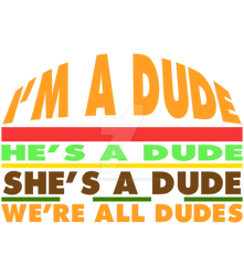 We're All Dudes