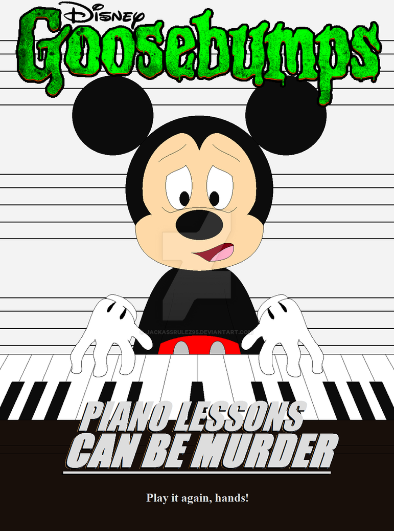 249be1f54 Disney's Goosebumps: Piano Lessons Can Be Murder by JackassRulez95 ...