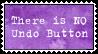REQUEST - No Undo Button