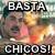 Basta Chicooooos