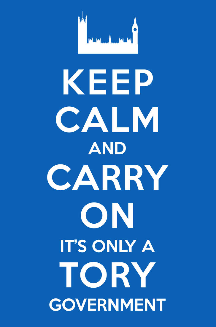 Keep Calm... It's a Tory Government by kingpin1055
