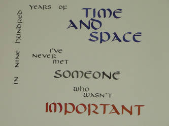 In nine hundred years of time and space...