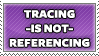 Tracing IS NOT Referencing