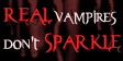 Real Vampires Don't Sparkle by LadyD666