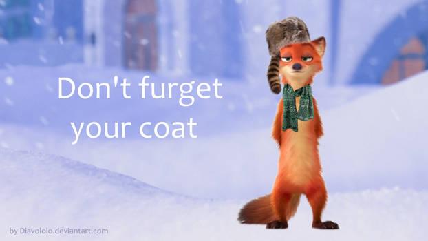 Don't furget your coat