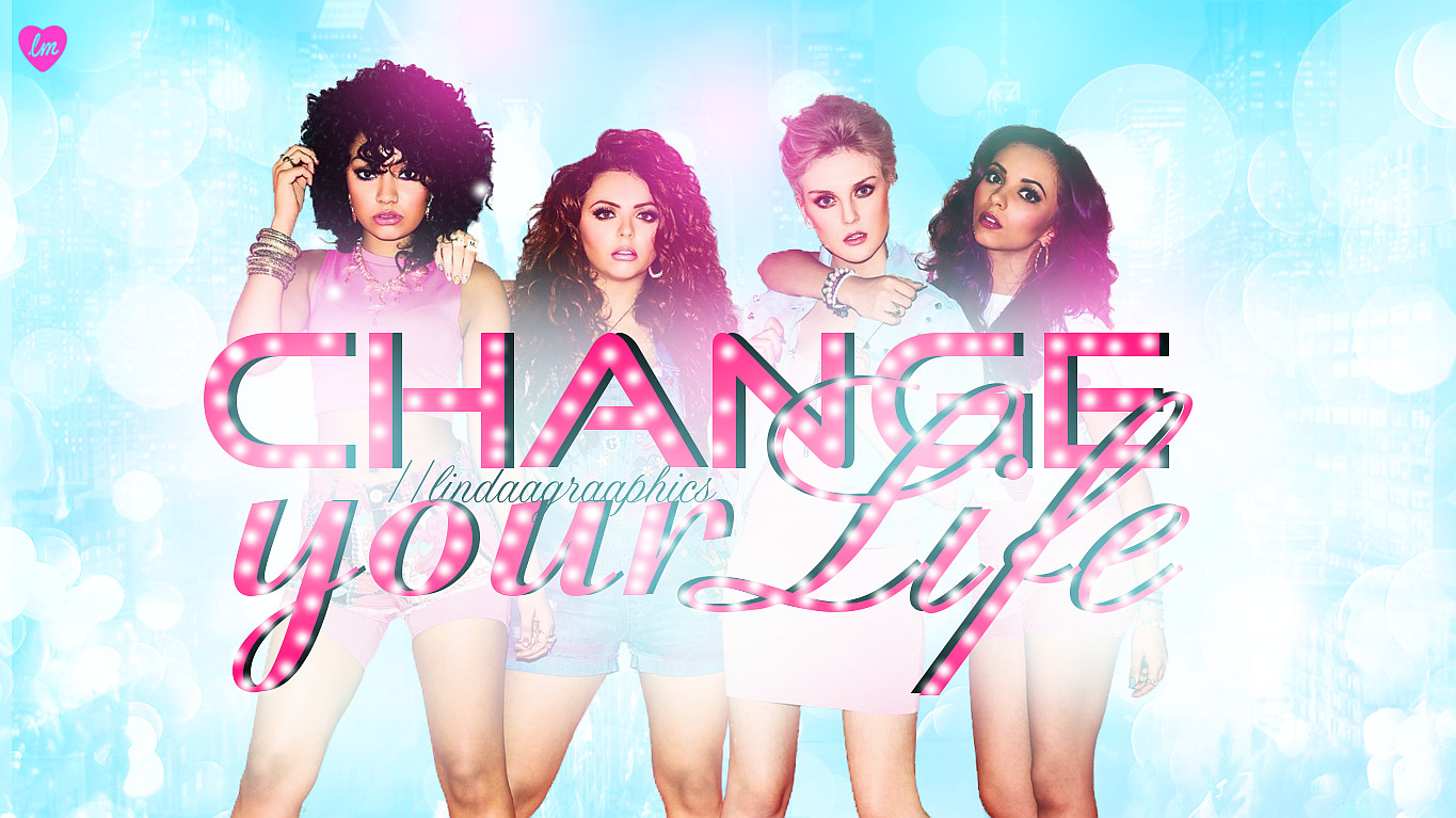 Little Mix - Change your Life Wallpaper by lindaagraaphics on ...