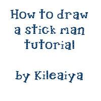 How to draw a Stick Man by Kileaiya