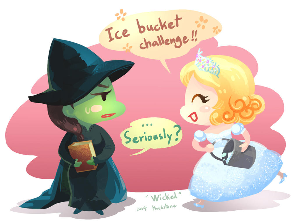 Musical  Wicked : Ice Bucket challenge! by Mushstone