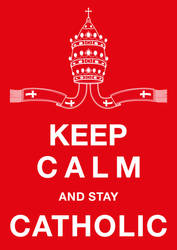 Keep Calm and Stay Catholic